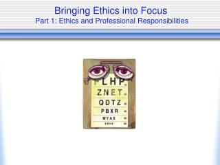 Bringing Ethics into Focus  Part 1: Ethics and Professional Responsibilities