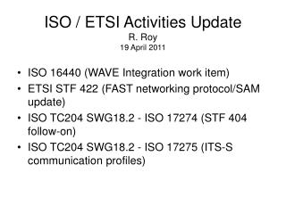 ISO / ETSI Activities Update R. Roy 19 April 2011