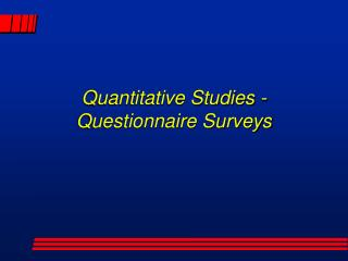Quantitative Studies -Questionnaire Surveys