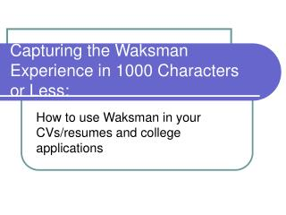 Capturing the Waksman Experience in 1000 Characters or Less: