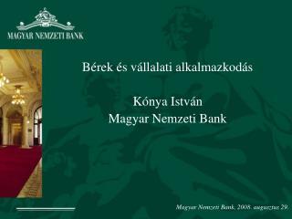 Bérek és vállalati alkalmazkodás Kónya István Magyar Nemzeti Bank