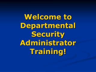 Welcome to Departmental Security Administrator Training!