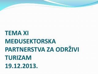 TEMA XI MEĐUSEKTORSKA PARTNERSTVA ZA ODRŽIVI TURIZAM 19.12.2013.