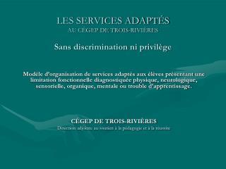 LES SERVICES ADAPTÉS  AU CÉGEP DE TROIS-RIVIÈRES Sans discrimination ni privilège