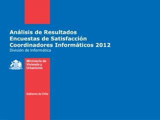Análisis de Resultados Encuestas de Satisfacción  Coordinadores Informáticos 2012