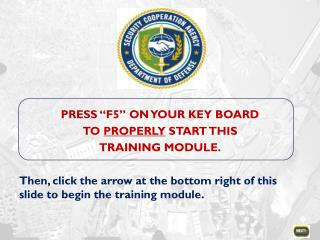 "PRESS ""F5"" ON YOUR KEY BOARD  TO  PROPERLY  START THIS TRAINING MODULE."