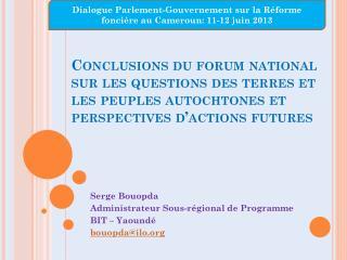Serge Bouopda Administrateur Sous-régional de Programme BIT – Yaoundé bouopda@ilo