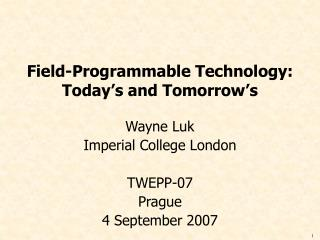 Field-Programmable Technology: Today's and Tomorrow's