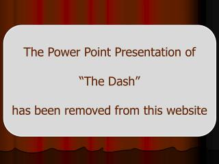 """The Power Point Presentation of  """"The Dash"""" has been removed from this website"""