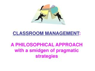 CLASSROOM MANAGEMENT : A PHILOSOPHICAL APPROACH with a smidgen of pragmatic strategies