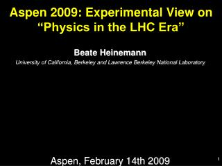 Beate Heinemann University of California, Berkeley and Lawrence Berkeley National Laboratory