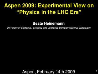 Beate Heinemann University of California, Berkeley and Lawrence Berkeley National Laboratory