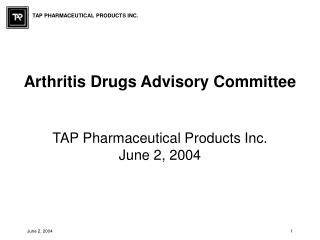 Arthritis Drugs Advisory Committee   TAP Pharmaceutical Products Inc. June 2, 2004
