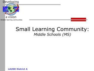 Small Learning Community: Middle Schools (MS)