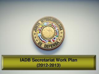 IADB Secretariat Work Plan (2012-2013)