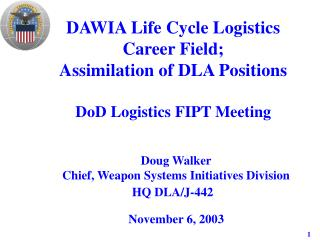DAWIA Life Cycle Logistics Career Field; Assimilation of DLA Positions  DoD Logistics FIPT Meeting