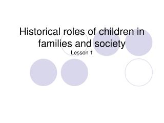 Historical roles of children in families and society Lesson 1