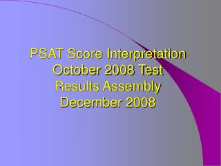 PSAT Score Interpretation October 2008 Test Results Assembly December 2008