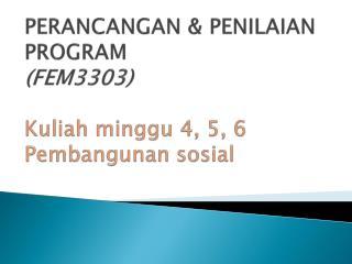 PERANCANGAN & PENILAIAN PROGRAM (FEM3303) Kuliah minggu 4, 5, 6 Pembangunan sosial