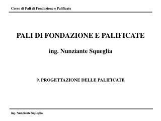 PALI DI FONDAZIONE E PALIFICATE ing. Nunziante Squeglia 9. PROGETTAZIONE DELLE PALIFICATE
