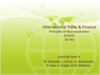 International Trade & Finance Principles of Macroeconomics ECO372 Dr. Wu