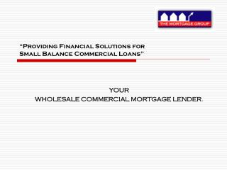 """""""Providing Financial Solutions for  Small Balance Commercial Loans"""""""
