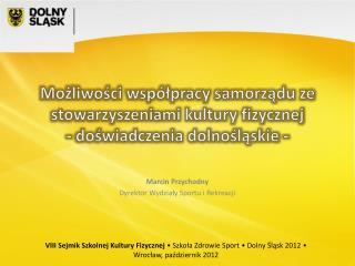 Marcin Przychodny  Dyrektor Wydziały Sportu i Rekreacji
