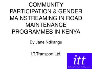 COMMUNITY PARTICIPATION & GENDER MAINSTREAMING IN ROAD MAINTENANCE PROGRAMMES IN KENYA