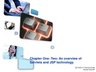 Chapter One~Two:  An overview of Servlets and JSP technology