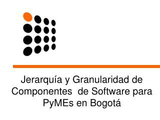 Jerarquía y Granularidad de Componentes  de Software para PyMEs en Bogotá