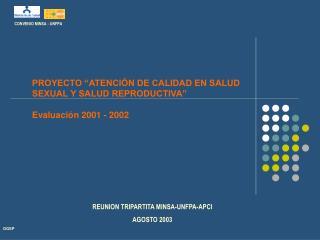 """PROYECTO """"ATENCIÓN DE CALIDAD EN SALUD SEXUAL Y SALUD REPRODUCTIVA"""" Evaluación 2001 - 2002"""