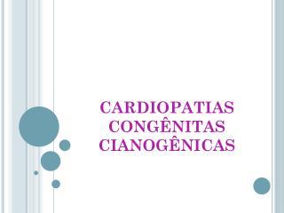 CARDIOPATIAS CONGÊNITAS CIANOGÊNICAS