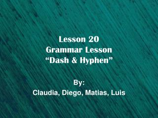 "Lesson 20 Grammar Lesson ""Dash & Hyphen"""