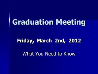Graduation Meeting Friday ,  March   2nd,   2012