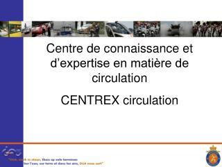 Centre de connaissance et d'expertise en matière de circulation CENTREX circulation