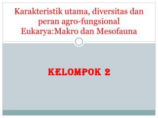Karakteristik utama, diversitas dan peran agro-fungsional Eukarya:Makro dan Mesofauna