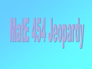 MatE 454 Jeopardy