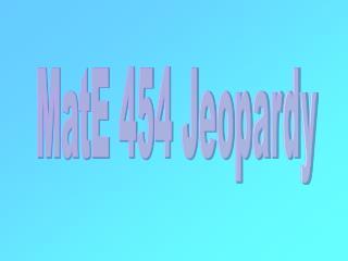 MatE 454 Jeopardy