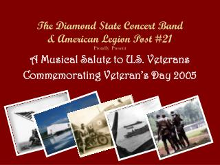 The Diamond State Concert Band & American Legion Post #21 Proudly  Present