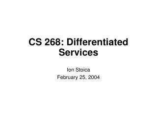 CS 268: Differentiated Services