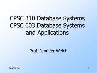 CPSC 310 Database Systems CPSC 603 Database Systems and Applications