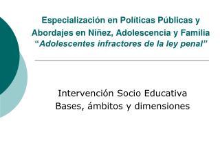 Intervención Socio Educativa  Bases, ámbitos y dimensiones