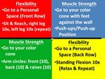 Flexibility Go to a Personal       Space Front Row  Sit  Reach, right leg 10x, left leg 10x repeat