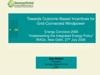 Towards Outcome-Based Incentives for Grid-Connected Windpower   Energy Conclave 2006