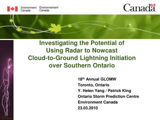 18 th  Annual GLOMW Toronto, Ontario Y. Helen Yang / Patrick King Ontario Storm Prediction Centre