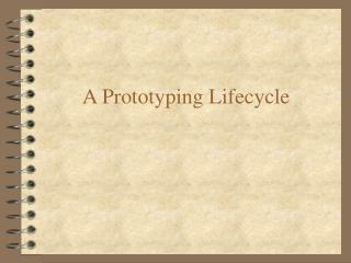 A Prototyping Lifecycle