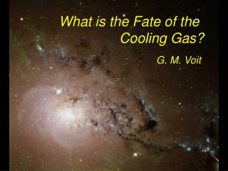 What is the Fate of the         		Cooling Gas?