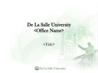 De La Salle University  <Office Name>