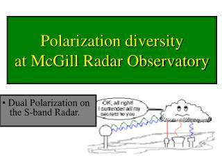 Polarization diversity  at McGill Radar Observatory