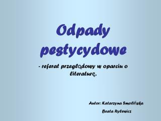 Odpady pestycydowe - referat przegl ą dowy w oparciu o                         literatur ę .